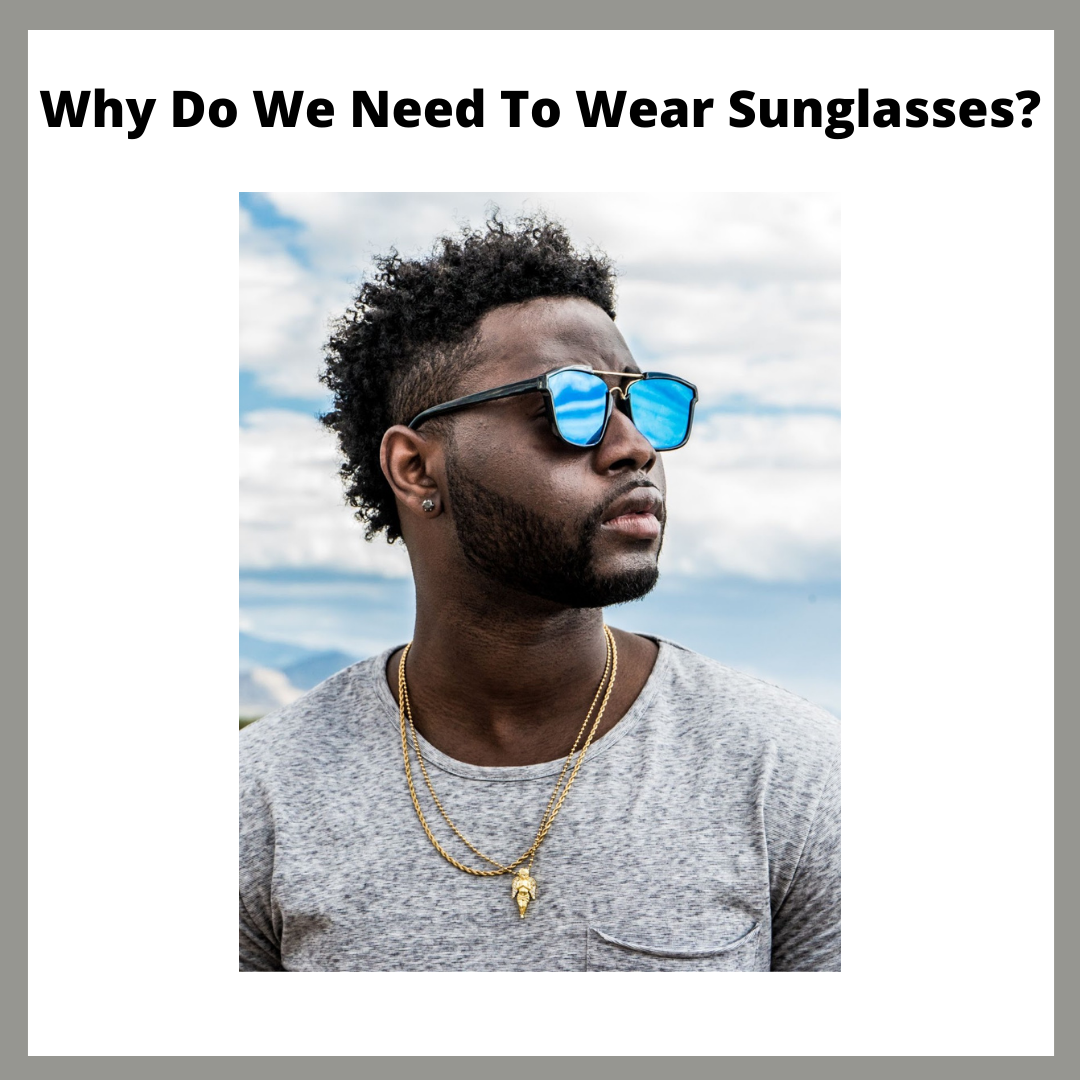 Why Do We Need To Wear Sunglasses?