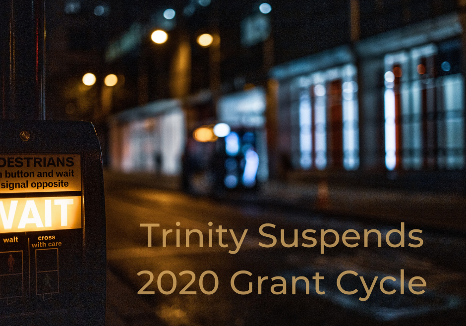 Trinity Suspends 2020 Phase I & Phase II Grant Cycles