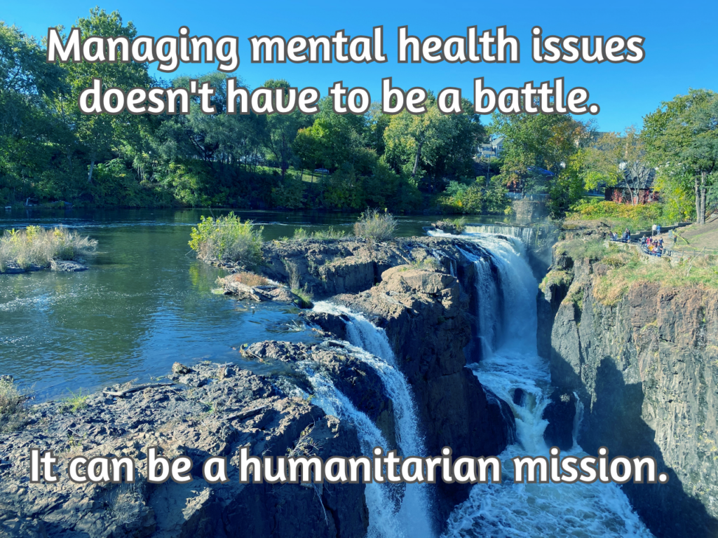 Managing mental health issues doesn't have to be a battle. It can be a humanitarian mission.