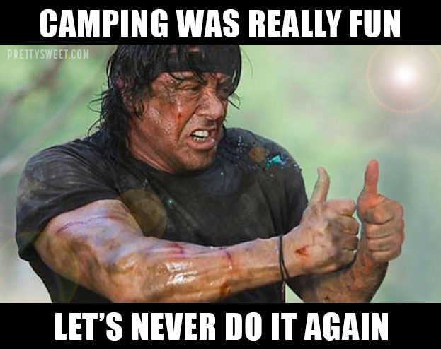 camping is not fun meme