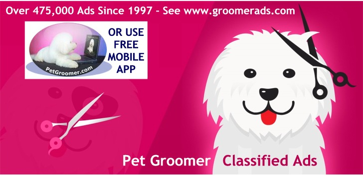 Pet Grooming's #1 Classified Ads Since 1997