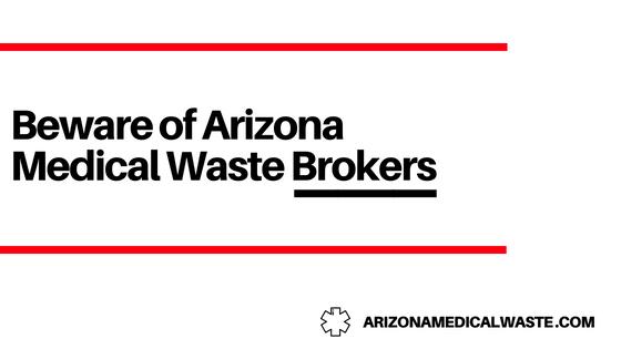 Beware of Arizona Medical Waste Brokers