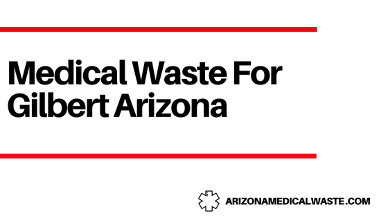 Gilbert Arizona Medical Waste