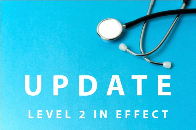 COVID-19 Update – LEVEL 2 in effect