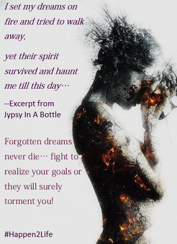 Image of a woman whose body is shattering from the fire from within as she holds her head in her hands. Includes an excerpt from the poem Jypsy In a Botttle and #Happen2Life