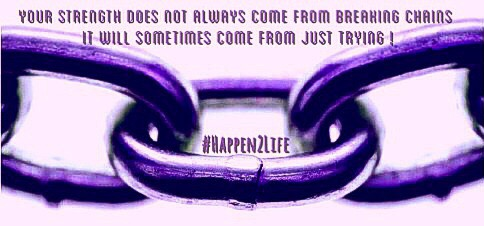 Image of three links in a chain that appear to be unbreakable. Includes #Happen2Life