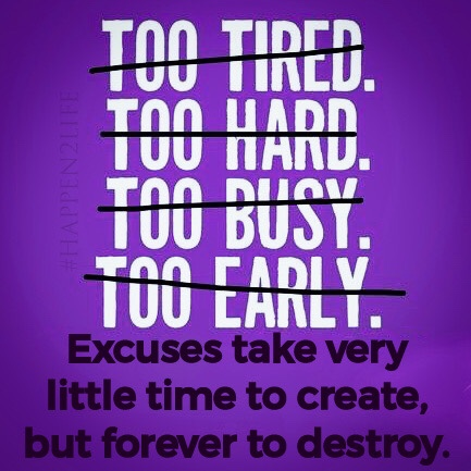 "Image crossing out common excuses such as: ""Too tired,"" ""Too hard,"" ""Too busy,"" and ""Too Early."" Includes #Happen2Life"