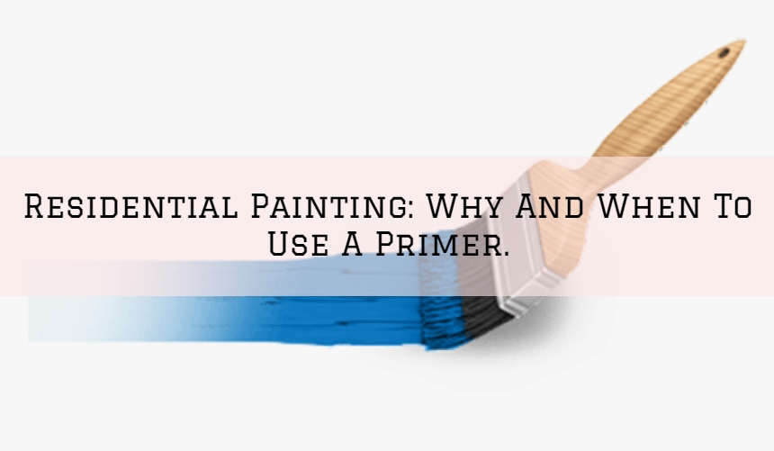 Residential Painting Boston MA: Why And When To Use A Primer.