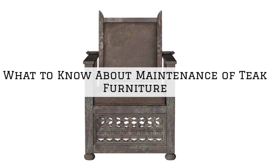 What to Know About Maintenance of Teak Furniture in Boston MA