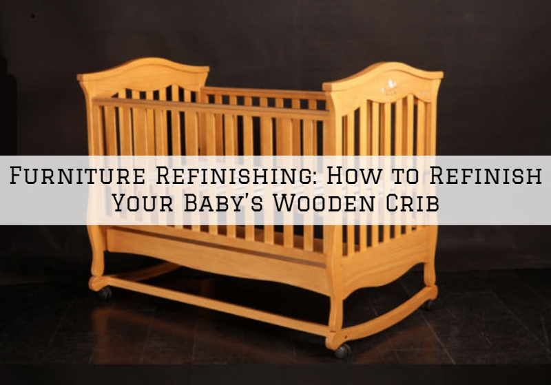 Furniture Refinishing in Boston MA: How to Refinish Your Baby's Wooden Crib