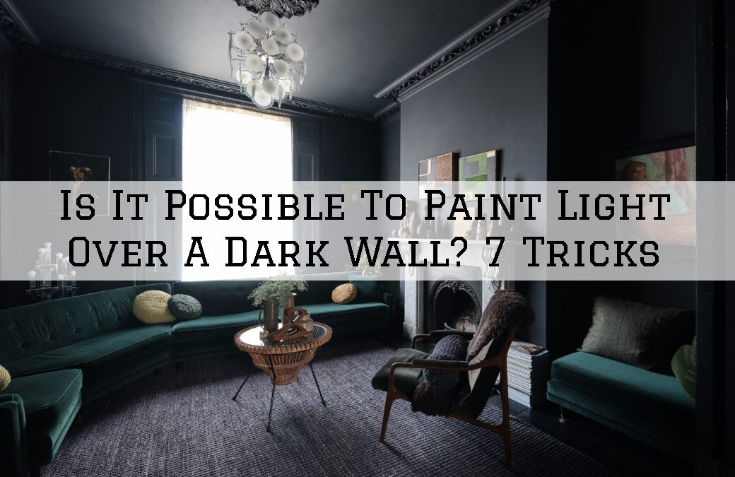 Is It Possible To Paint Light Over A Dark Wall? 7 Tricks in Boston, MA