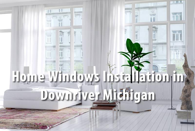 Home Windows Installation in Downriver Michigan