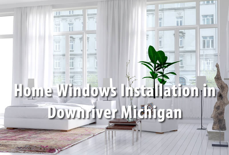 Home Windows Installation in Downriver Michigan