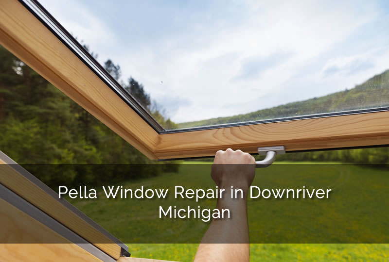 Downriver Michigan Pella Window Repair