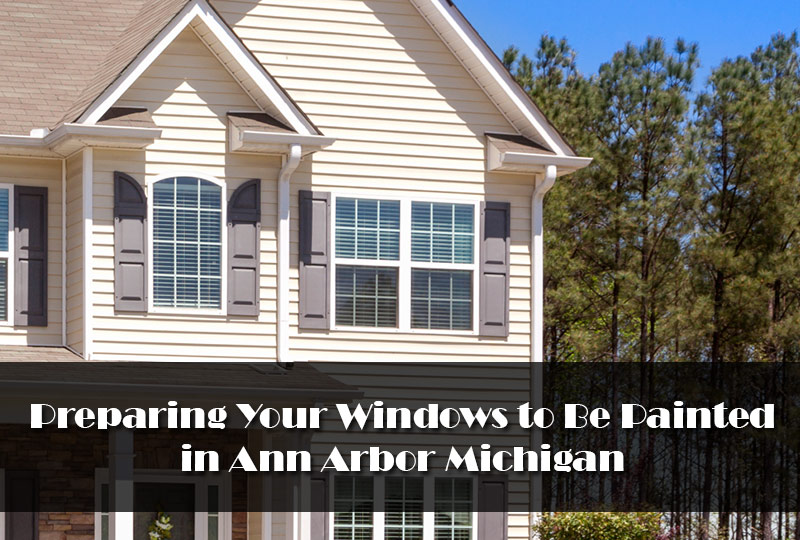 Preparing Your Windows to Be Painted in Ann Arbor Michigan 2
