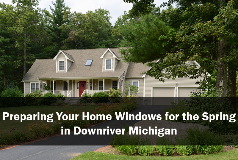 Preparing Your Home Windows for the Spring in Downriver Michigan  2