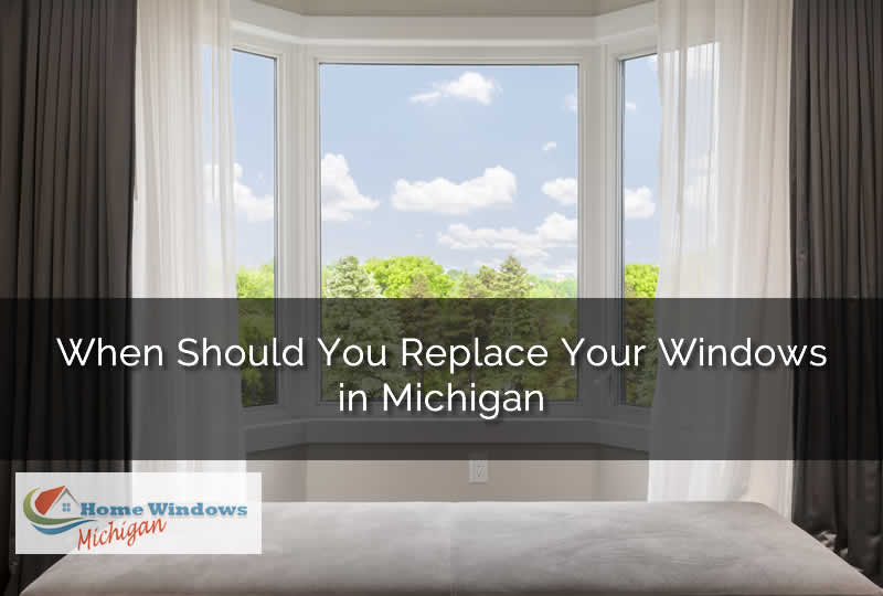 When Should You Replace Your Windows in Michigan