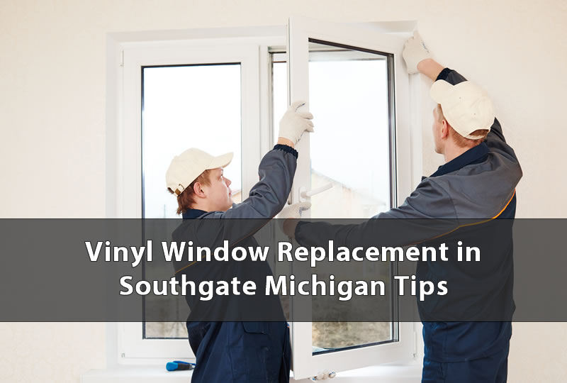 Vinyl Window Replacement in Southgate Michigan Tips