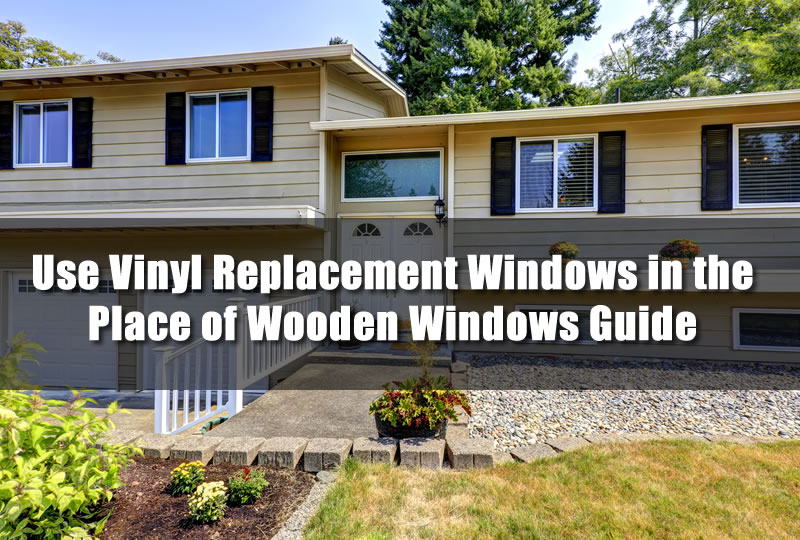 Use Vinyl Replacement Windows in the Place of Wooden Windows Guide