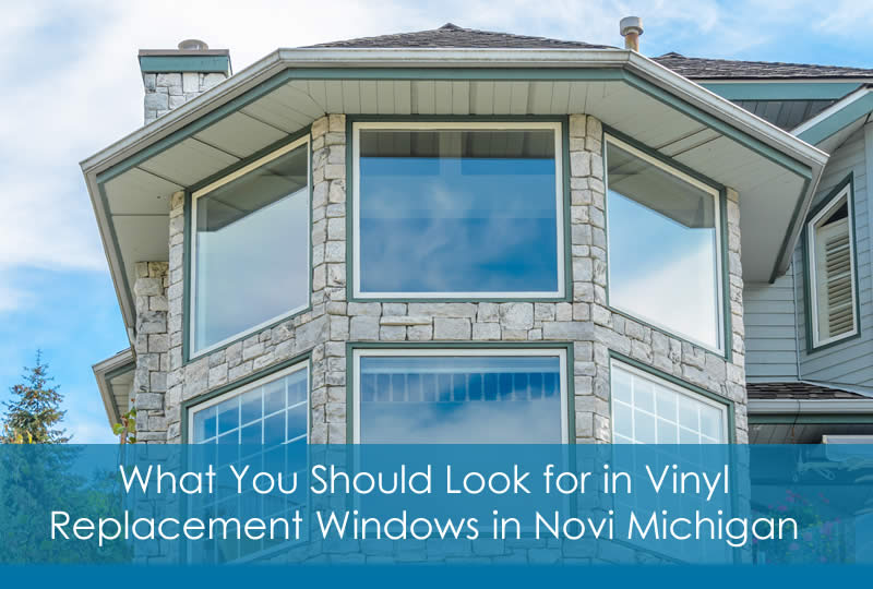 What You Should Look for in Vinyl Replacement Windows in Novi Michigan