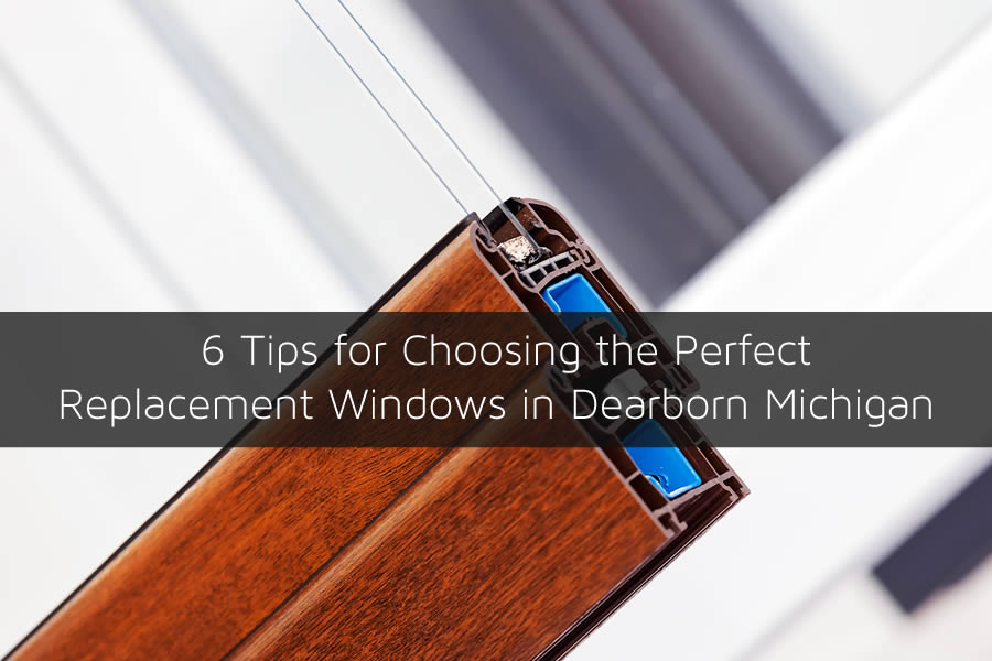 6 Tips for Choosing the Perfect Replacement Windows in Dearborn Michigan