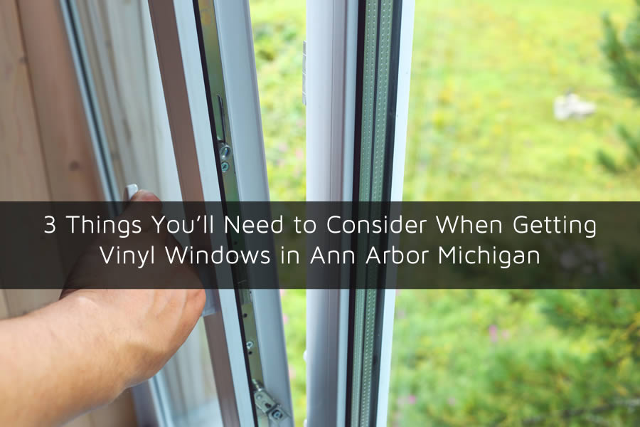 3 Things You'll Need to Consider When Getting Vinyl Windows in Ann Arbor Michigan