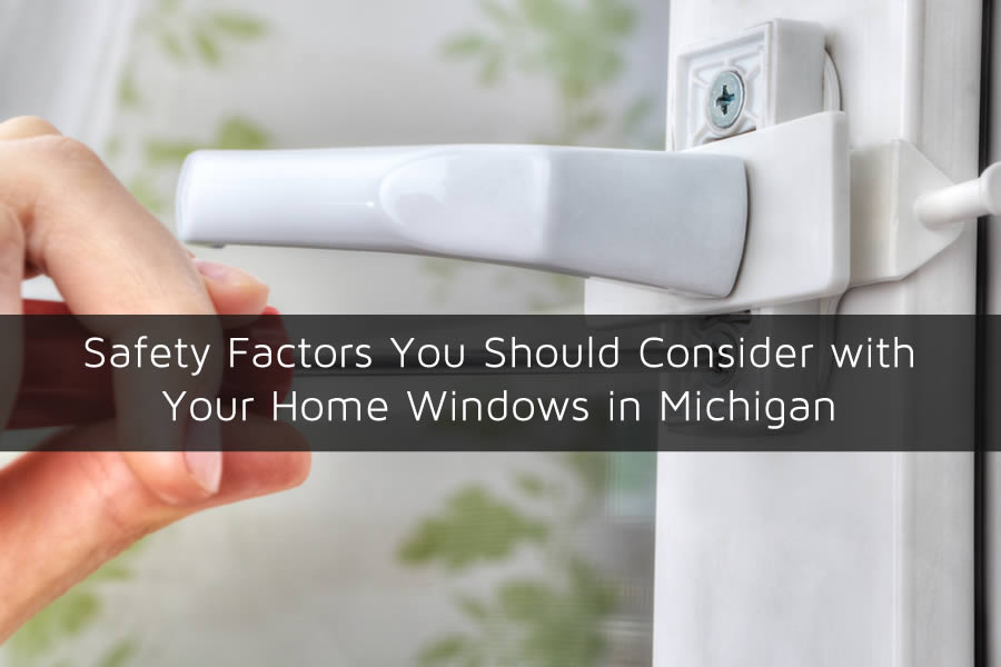Safety Factors You Should Consider with Your Home Windows in Michigan