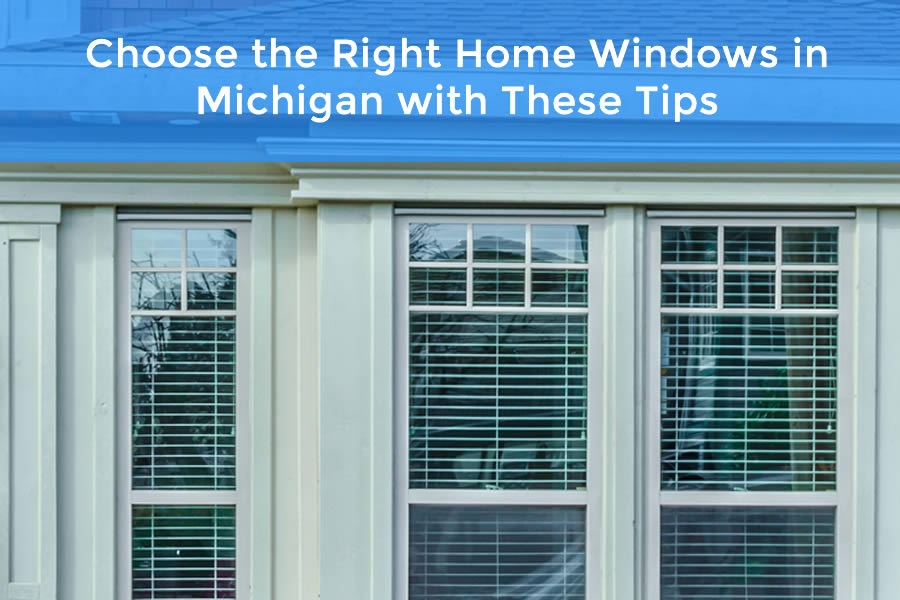 Choose the Right Home Windows in Michigan with These Tips