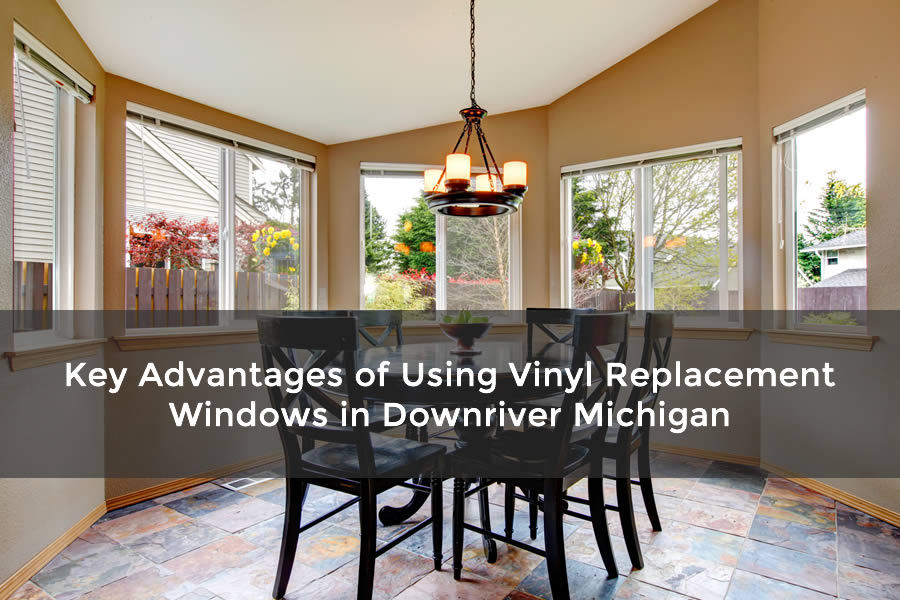 Key Advantages of Using Vinyl Replacement Windows in Downriver Michigan