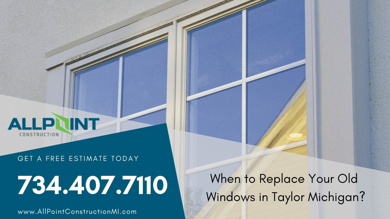When to Replace Your Old Windows in Taylor Michigan?