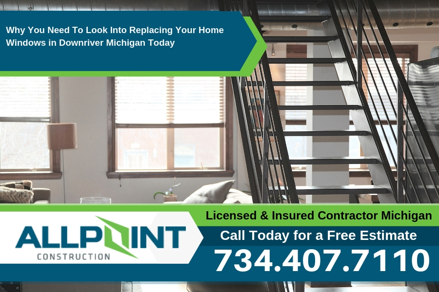 Why You Need To Look Into Replacing Your Home Windows in Downriver Michigan Today
