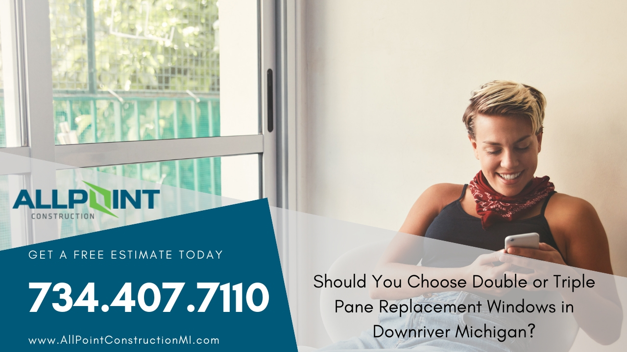 Should You Choose Double or Triple Pane Replacement Windows in Downriver Michigan?