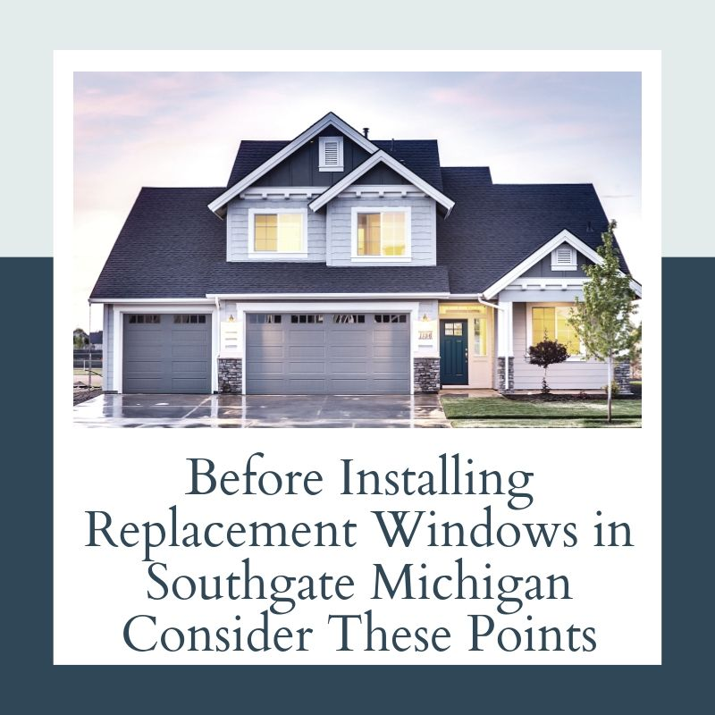 Before Installing Replacement Windows in Southgate Michigan Consider These Points