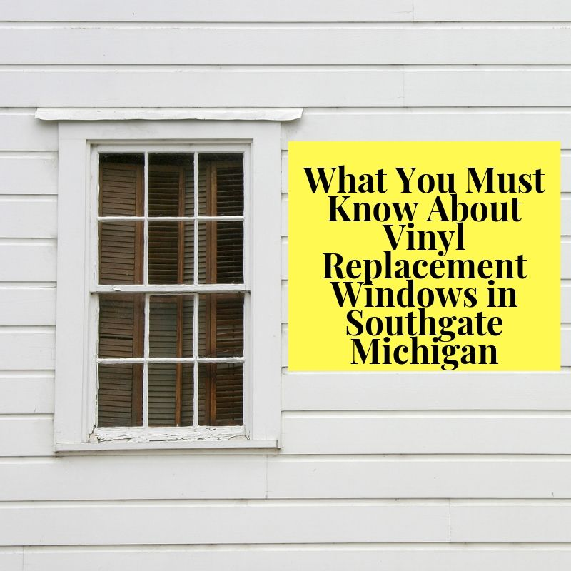 What You Must Know About Vinyl Replacement Windows in Southgate Michigan