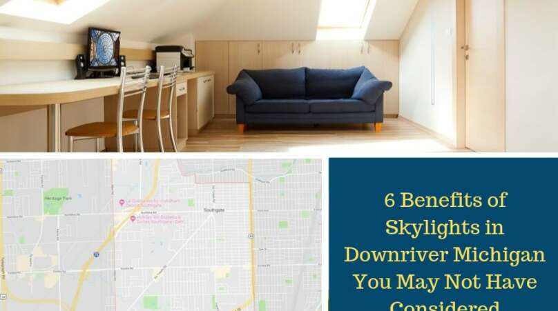 6 Benefits of Skylights in Downriver Michigan You May Not Have Considered