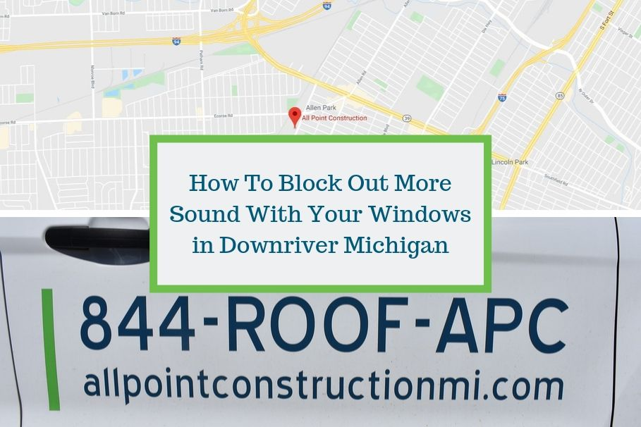 How To Block Out More Sound With Your Windows in Downriver Michigan