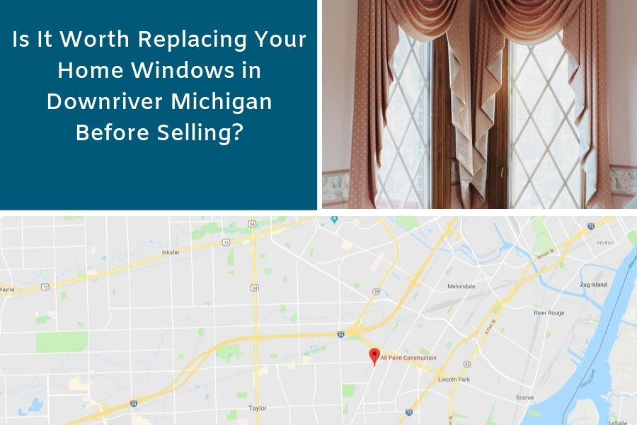 Is It Worth Replacing Your Home Windows in Downriver Michigan Before Selling?