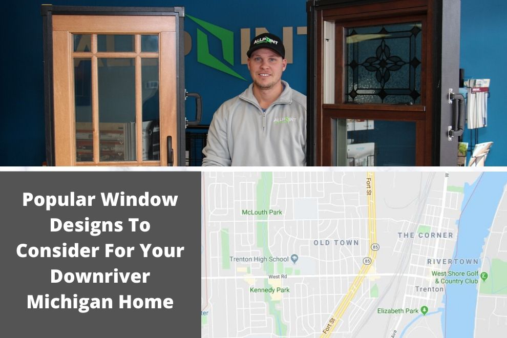 Popular Window Designs To Consider For Your Downriver Michigan Home