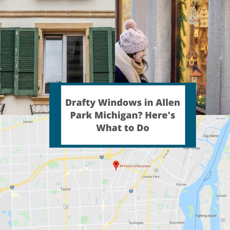 Drafty Windows in Allen Park Michigan? Here's What to Do