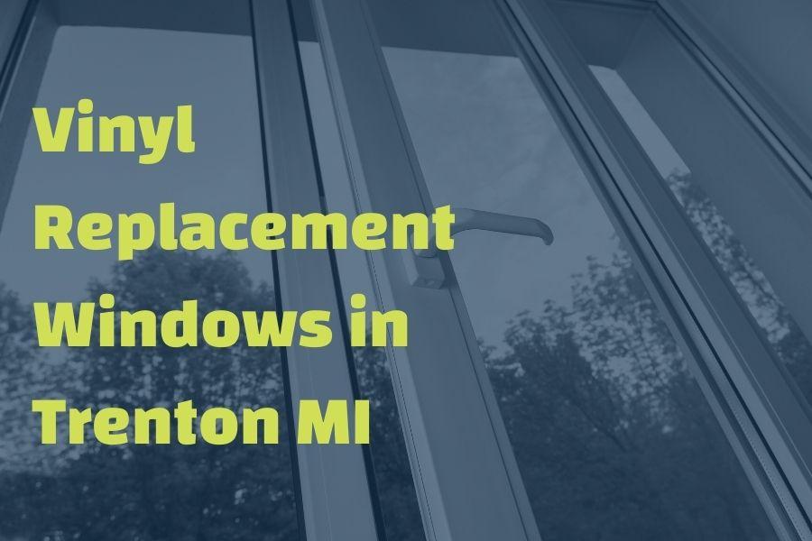 Pros And Cons Of Vinyl Replacement Windows in Trenton Michigan