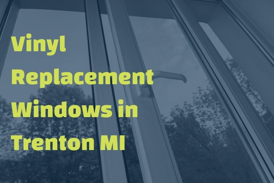 Pros And Cons Of Vinyl Replacement Windows in Trenton Michigan