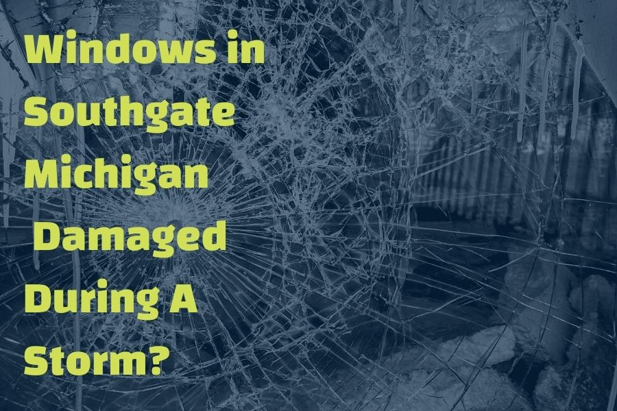 What You Should Do If Your Windows in Southgate Michigan Are Damaged During A Storm