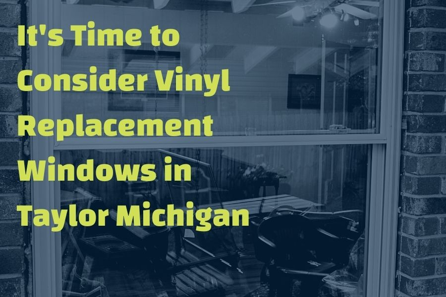 It's Time to Consider Vinyl Replacement Windows in Taylor Michigan