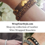 Collection of my leather Wire Wrapped Bracelets.