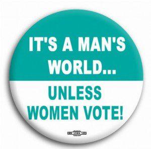 mans world unless women vote