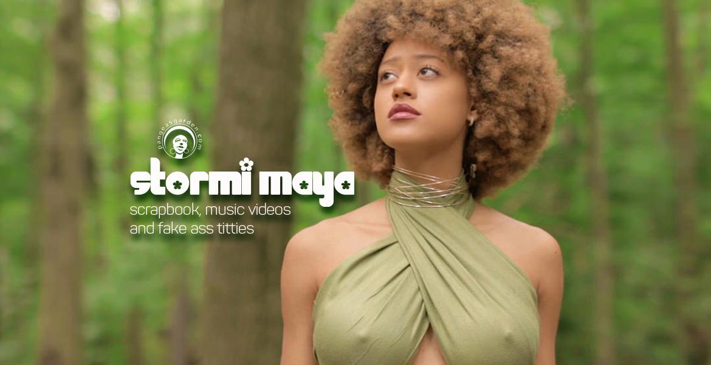 Stormi Maya, a scrapbook, music videos and fake ass titties