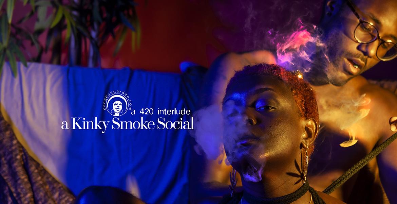 420: A KinkySmoke Social Interlude…