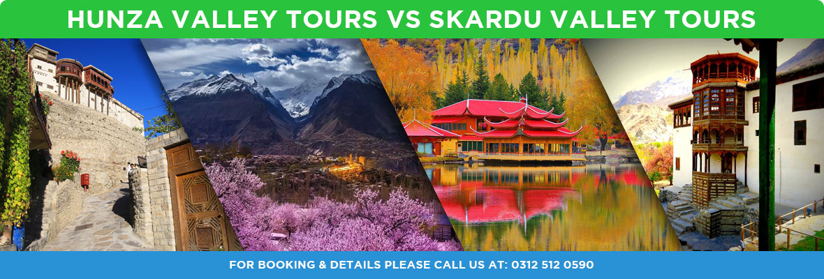 Hunza Valley Tours Vs Skardu Valley Tours packages