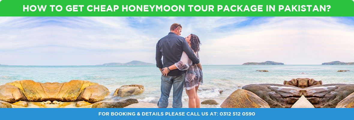 How to get cheap Honeymoon Tour Packages inside PAKISTAN
