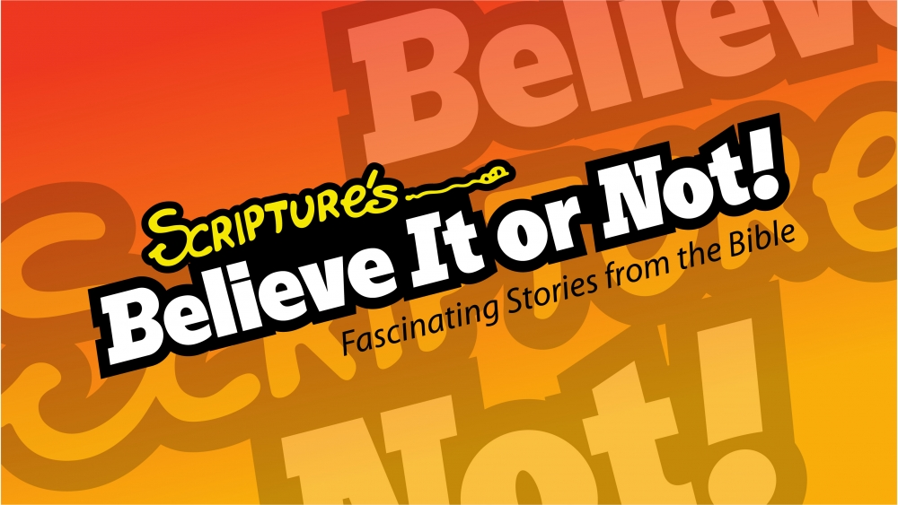 Scriptures: Believe It or Not